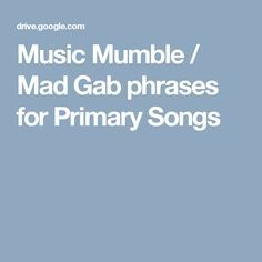 Music Mumble / Mad Gab phrases for Primary Songs