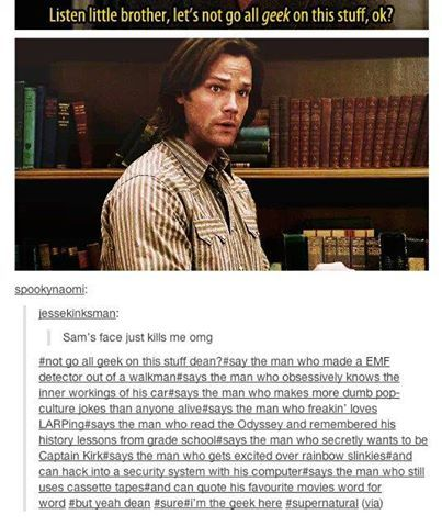 """Haha Sam the geek. When i saw this picture to me it said more like """"but Dean...why not?"""""""