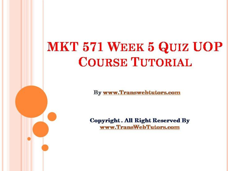 TransWebeTutors helps you work on MKT 571 Week 5 Quiz UOP Course Tutorial and assure you to be at the top of your class.