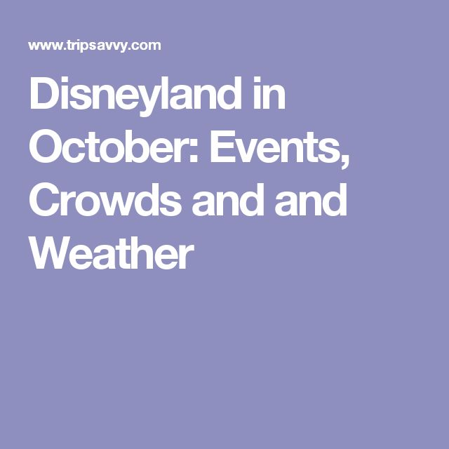 Disneyland in October: Events, Crowds and and Weather
