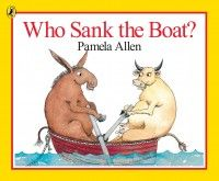 Who Sank the Boat? by Pamela Allen,Penguin books. | The Little Big Book Club . If you want to make a boat with all the animals the resources are here!