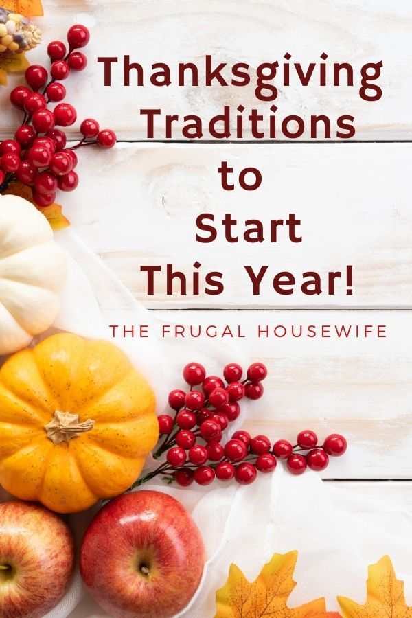 9 Thanksgiving Traditions To Start This Year The Frugal Housewife In 2020 Thanksgiving Traditions Thanksgiving Inspiration Thanksgiving