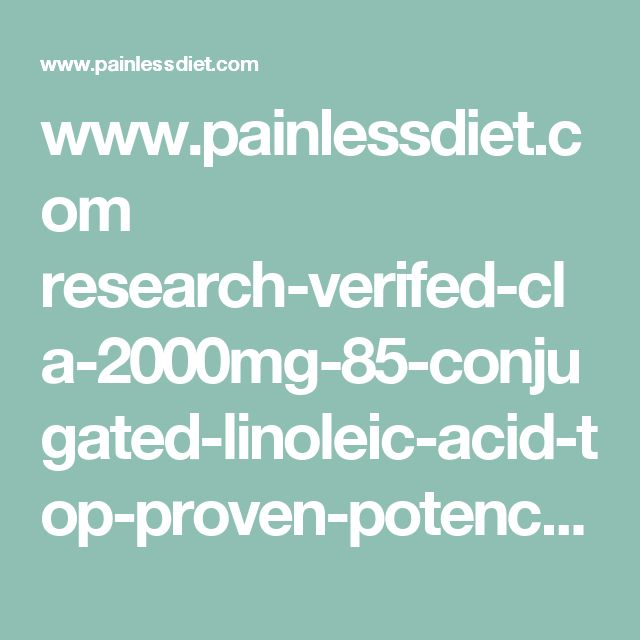 www.painlessdiet.com research-verifed-cla-2000mg-85-conjugated-linoleic-acid-top-proven-potency-100-pure-100-365-days-money-back-guarantee-6-bottles-6-months-supply-natural-weight-loss-management