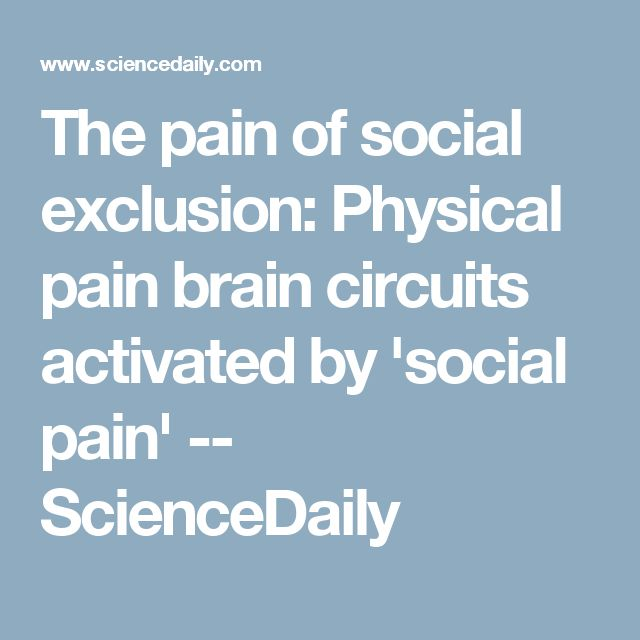 The pain of social exclusion: Physical pain brain circuits activated by 'social pain' -- ScienceDaily