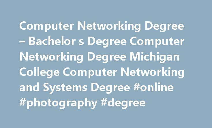 Computer Networking Degree – Bachelor s Degree Computer Networking Degree Michigan College Computer Networking and Systems Degree #online #photography #degree http://degree.remmont.com/computer-networking-degree-bachelor-s-degree-computer-networking-degree-michigan-college-computer-networking-and-systems-degree-online-photography-degree/  #computer networking degree # Computer Networking Degree Bachelor's Degree Computer Networks and Systems Student Resources Why Major in Computer…