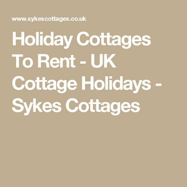 Holiday Cottages To Rent - UK Cottage Holidays - Sykes Cottages