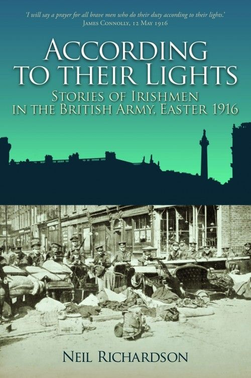 According to their Lights: Stories of Irishmen in the British Army, Easter 1916