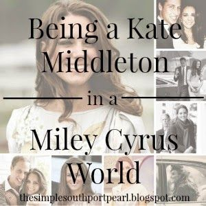The Simple Southport Pearl: Being a Kate Middleton in a Miley Cyrus World