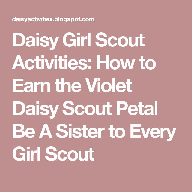 Daisy Girl Scout Activities: How to Earn the Violet Daisy Scout Petal Be A Sister to Every Girl Scout