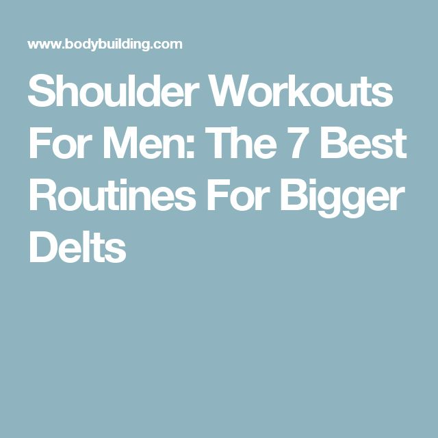 Shoulder Workouts For Men: The 7 Best Routines For Bigger Delts
