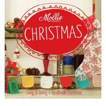 Mollie Makes Christmas: Crochet, Kitting, Sewing, Felting, Papercraft and More