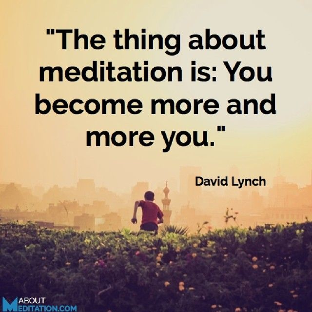 The thing about meditation is: You become more and more you. ~ David Lynch