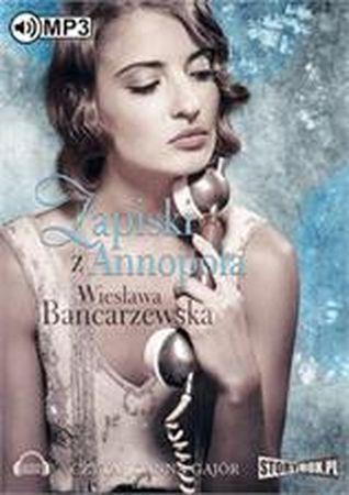 """Wiesława Bancarzewska, """"Zapiski z Annopola"""", Heraclon International, Piaseczno 2016. Jedna płyta CD, 12 godz. 45 min. Czyta Joanna Gajór."""