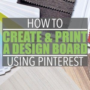 How to Print a Pinterest Board by Of Houses and Trees | A tutorial illustrating how to create an interior design board using Pinterest, along with instructions on how to print a Pinterest board.