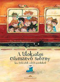 Halász Csilla (szerk.): A titokzatos csizmaevő szörny - Igaz történetek valódi gyerekekről