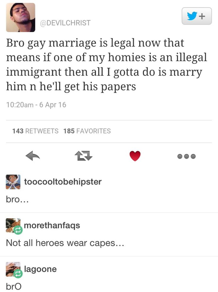 Bro  (Not on my country tho TT_TT I can't believe AMERICA is ahead of us in gay marriage)