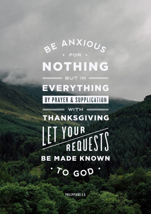 "Philippians 4:6.""Be anxious for nothing, but in everything, by prayer and supplication, with thanksgiving, let your requests be made known to God."" Prints available here."
