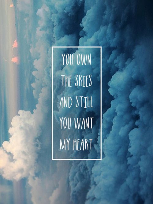 You own the skies but still You want my heart.