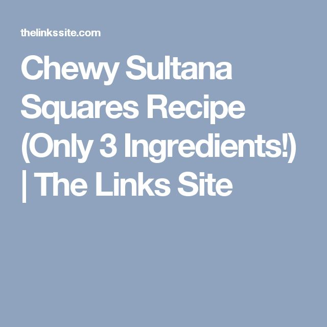 Chewy Sultana Squares Recipe (Only 3 Ingredients!) | The Links Site