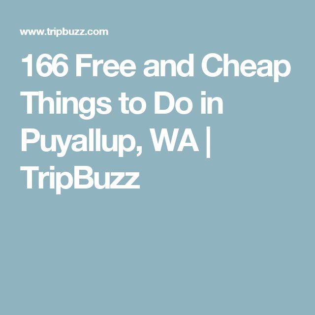 166 Free and Cheap Things to Do in Puyallup,WA | TripBuzz