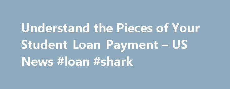 Understand the Pieces of Your Student Loan Payment – US News #loan #shark http://loan.remmont.com/understand-the-pieces-of-your-student-loan-payment-us-news-loan-shark/  #student loan payments # Fit the Pieces of the Student Loan Payment Puzzle Together Knowing how interest is applied to your balance can help clarify your repayment progress. You make your student loan payments every month, for years. Yet when you look at your balance, it doesn't seem like it has decreased at all. In…The post…