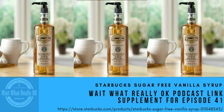 Starbucks Sugar Free Vanilla Syrup is the Podcast Link Supplement for Episode 41 of the Wait What Really OK Podcast with Loren Weisman. #starbucks