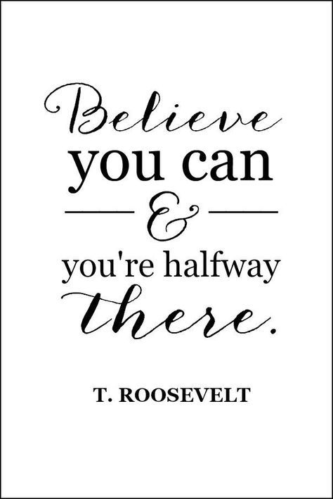 Believe you can and you're halfway there.   Teddy Roosevelt quote   free printable from