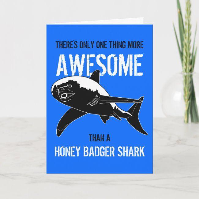 Honey Badger Shark Birthday Card Zazzle Com Shark Birthday Birthday Cards Fishing Birthday Party