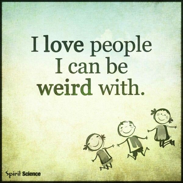 Weird is different, and well..that's perfect.
