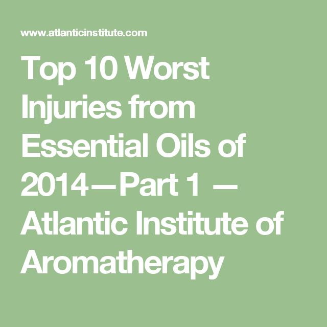 Top 10 Worst Injuries from Essential Oils of 2014—Part 1 — Atlantic Institute of Aromatherapy