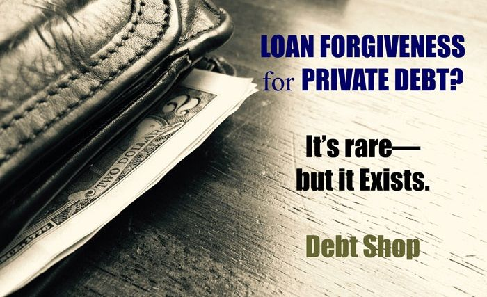 Student Loan Forgiveness for Private Debt? It Exists! Debt Shop.