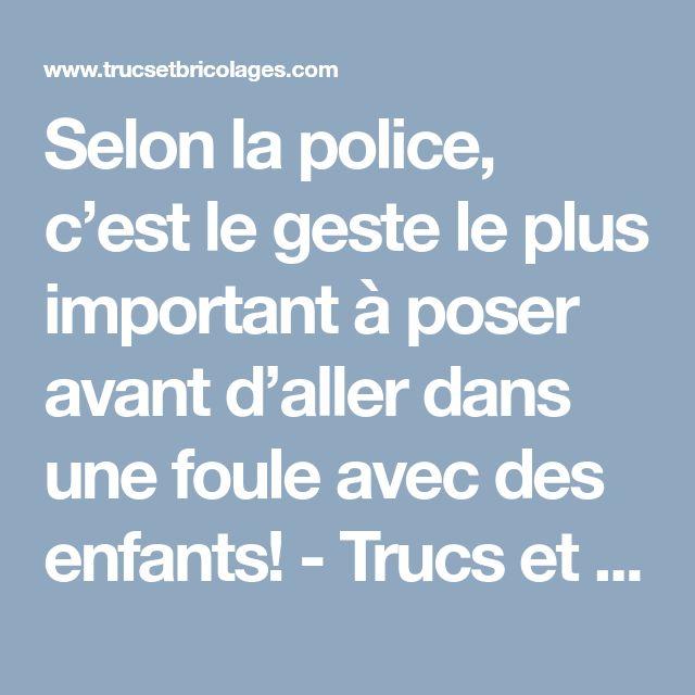Selon la police, c'est le geste le plus important à poser avant d'aller dans une foule avec des enfants! - Trucs et Astuces - Trucs et Bricolages