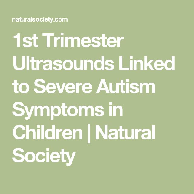 1st Trimester Ultrasounds Linked to Severe Autism Symptoms in Children | Natural Society