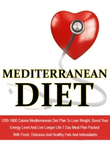 Mediterranean Diet: 1200-1800 Calorie Mediterranean Diet Plan To Lose Weight, Boost Your Energy Level And Live Longer Life-7 Day Meal Plan Packed With ... Diet Recipes, Mediterranean Cuisine) by Sofia Antoniou, http://www.amazon.com/dp/B00JKPYTOY/ref=cm_sw_r_pi_dp_N3cutb1T4TT9W