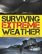 SURVIVING EXTREME WEATHER | Amber Books Ltd, 192pp. A practical guide to preventing injury and damage in the case of storms, floods and any other natural freak event.