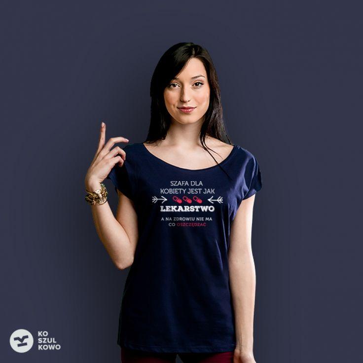 Szafa dla kobiety jest jak lekarstwo, a na zdrowiu nie ma co oszczędzać #koszulkowo #fashion #tshirt #koszulki #clothes #shopping #ubrania #zakupy #camiloca