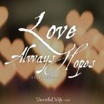 Love Always Hopes – What Is Love? – Part 13