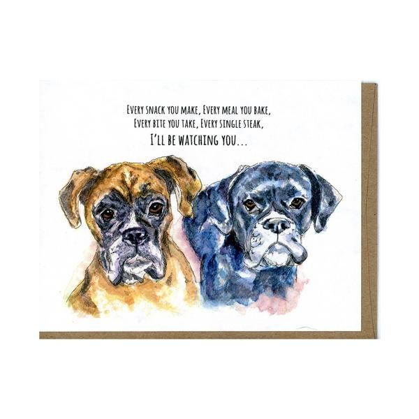 Every Snack You Make Card - Boxer Dog Greeting Card by Greetings From Luna  Funny greeting card featuring two Boxer Dogs who are watching your every bite.