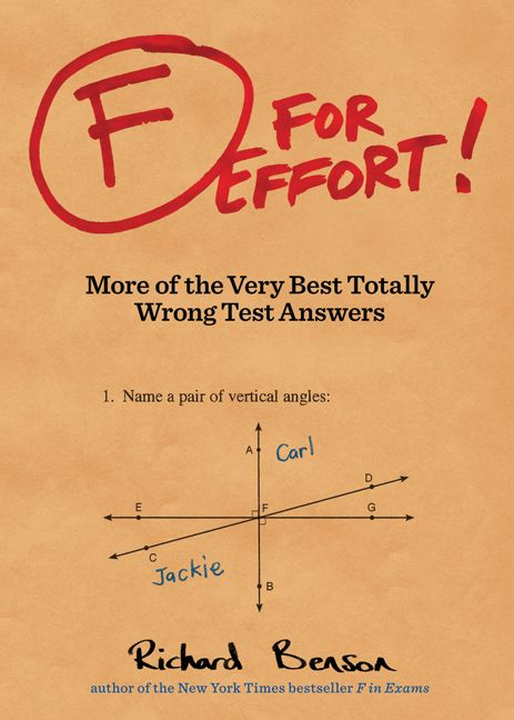 F for Effort: More of the Very Best Totally Wrong Test Answers by Richard Benson **250 examples of creative invention sure to charm anyone who has had to bluff or blunder their way through a test. **