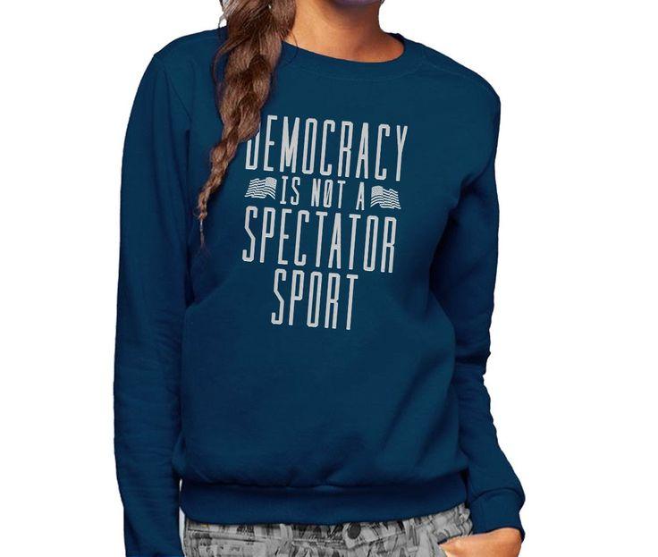 Unisex Democracy Is Not a Spectator Sport Sweatshirt - Protest Shirt
