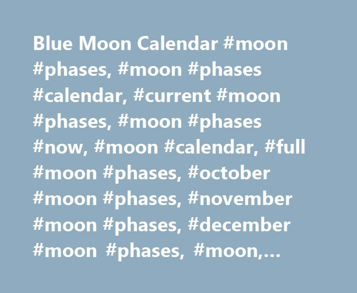 Blue Moon Calendar #moon #phases, #moon #phases #calendar, #current #moon #phases, #moon #phases #now, #moon #calendar, #full #moon #phases, #october #moon #phases, #november #moon #phases, #december #moon #phases, #moon, #full #moon http://jacksonville.remmont.com/blue-moon-calendar-moon-phases-moon-phases-calendar-current-moon-phases-moon-phases-now-moon-calendar-full-moon-phases-october-moon-phases-november-moon-phases-december/  # What is a Blue Moon? The modern day definition of a Blue…