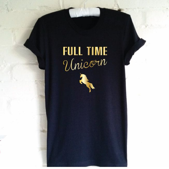 Full Time Unicorn T-Shirt. Funny Unicorn Shirt. Love Unicorns. Be A Unicorn. Crazy Unicorn Shirt. Believe In Unicorns. by SoPinkUK on Etsy