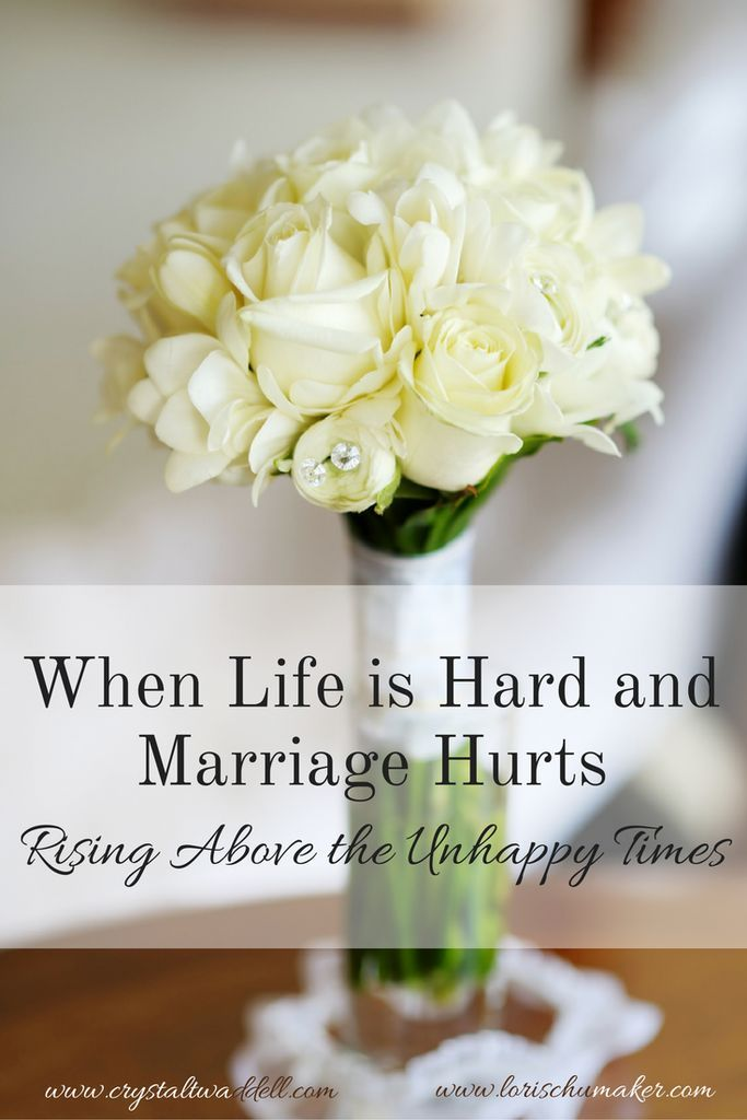 When Life is Hard and Marriage Hurts - Rising Above the Unhappy Times by Lori Schumaker for Crystal Twaddell - Marriage Matters Series
