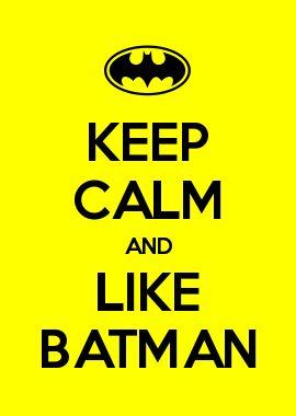 KEEP CALM AND LIKE BATMAN