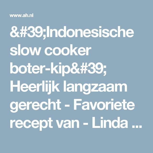 'Indonesische slow cooker boter-kip' Heerlijk langzaam gerecht - Favoriete recept van - Linda van Bergen - Albert Heijn