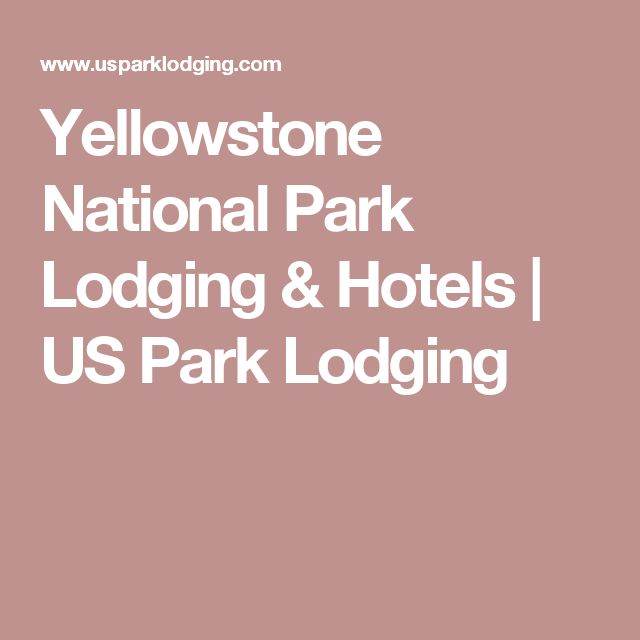 Yellowstone National Park Lodging & Hotels   US Park Lodging