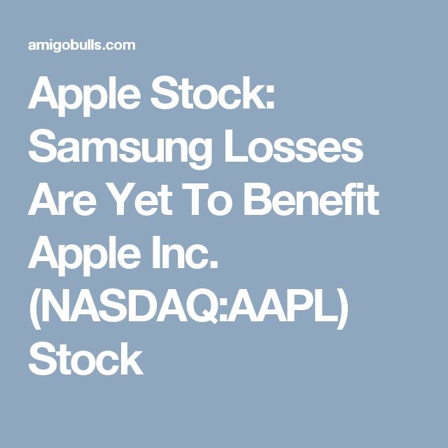 Apple Stock: Samsung Losses Are Yet To Benefit Apple Inc. (NASDAQ:AAPL) Stock