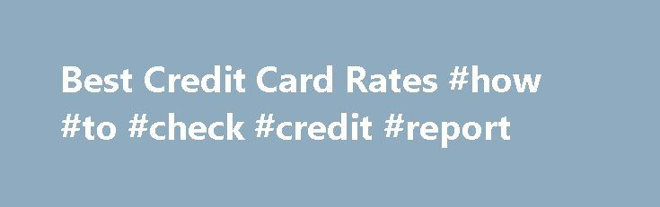 Best Credit Card Rates #how #to #check #credit #report http://credits.remmont.com/best-credit-card-rates-how-to-check-credit-report/  #credit card rates # Getting the Best Credit Card Rates Share How Do I Find the Best Credit Card Rates? If you're like most households, you want to stretch your buying dollar, and you're not above a little legwork to…  Read moreThe post Best Credit Card Rates #how #to #check #credit #report appeared first on Credits.