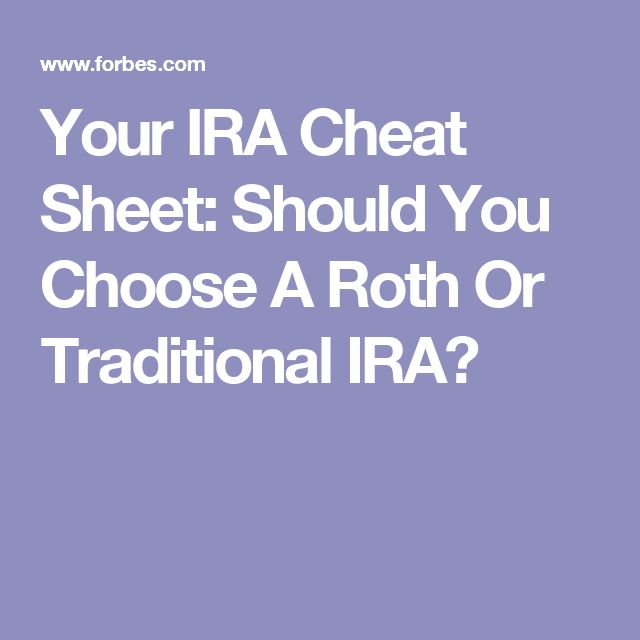 Your IRA Cheat Sheet: Should You Choose A Roth Or Traditional IRA?