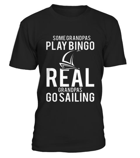 # Real Granpas Go Sailing Grandpa Grandparents T Shirt  .  HOW TO ORDER:1. Select the style and color you want: 2. Click Reserve it now3. Select size and quantity4. Enter shipping and billing information5. Done! Simple as that!TIPS: Buy 2 or more to save shipping cost!This is printable if you purchase only one piece. so dont worry, you will get yours.Guaranteed safe and secure checkout via:Paypal | VISA | MASTERCARDgrandad collar shirt, grandparent t shirts, black grandad shirt, grandad top…